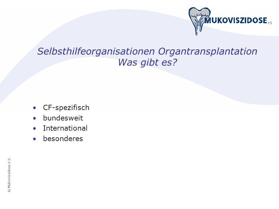© Mukoviszidose e.V. Selbsthilfeorganisationen Organtransplantation Was gibt es? CF-spezifisch bundesweit International besonderes