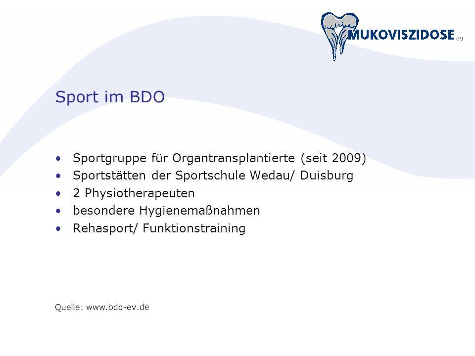 Sport im BDO Sportgruppe für Organtransplantierte (seit 2009) Sportstätten der Sportschule Wedau/ Duisburg 2 Physiotherapeuten besondere Hygienemaßnah