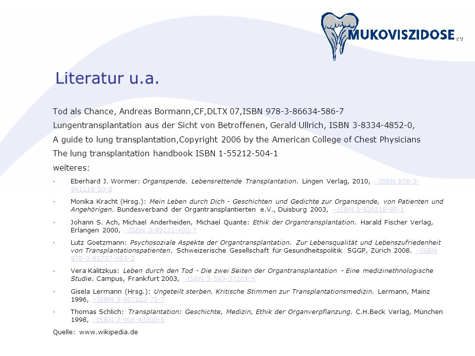 Literatur u.a. Tod als Chance, Andreas Bormann,CF,DLTX 07,ISBN 978-3-86634-586-7 Lungentransplantation aus der Sicht von Betroffenen, Gerald Ullrich,