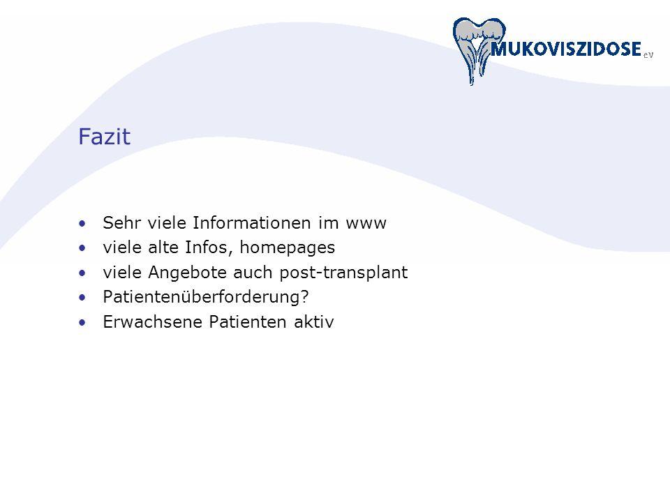 Fazit Sehr viele Informationen im www viele alte Infos, homepages viele Angebote auch post-transplant Patientenüberforderung? Erwachsene Patienten akt