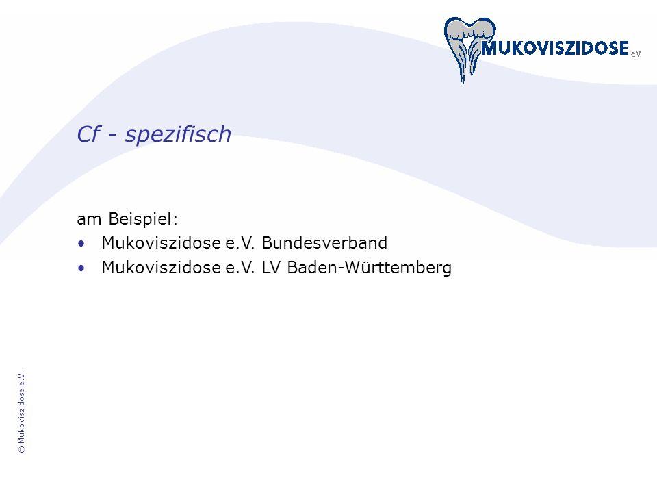 © Mukoviszidose e.V. Cf - spezifisch am Beispiel: Mukoviszidose e.V. Bundesverband Mukoviszidose e.V. LV Baden-Württemberg