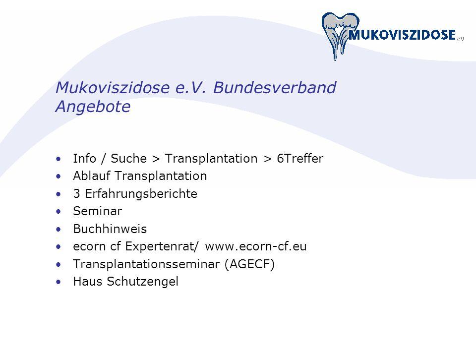 Mukoviszidose e.V. Bundesverband Angebote Info / Suche > Transplantation > 6Treffer Ablauf Transplantation 3 Erfahrungsberichte Seminar Buchhinweis ec