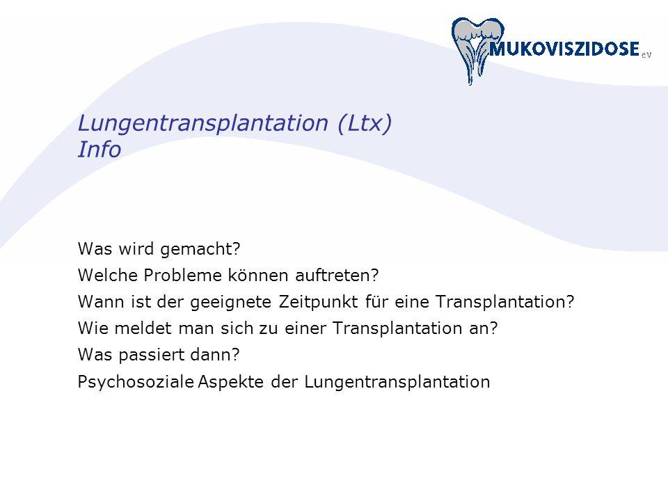 Lungentransplantation (Ltx) Info Was wird gemacht? Welche Probleme können auftreten? Wann ist der geeignete Zeitpunkt für eine Transplantation? Wie me