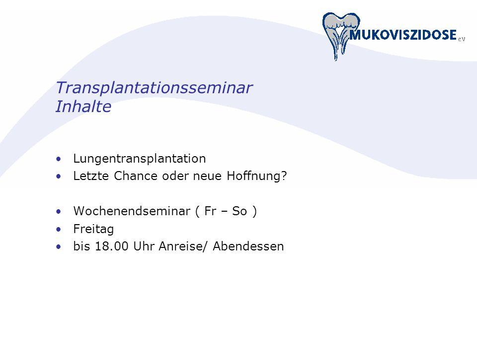Transplantationsseminar Inhalte Lungentransplantation Letzte Chance oder neue Hoffnung? Wochenendseminar ( Fr – So ) Freitag bis 18.00 Uhr Anreise/ Ab