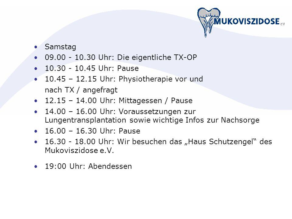 Samstag 09.00 - 10.30 Uhr: Die eigentliche TX-OP 10.30 - 10.45 Uhr: Pause 10.45 – 12.15 Uhr: Physiotherapie vor und nach TX / angefragt 12.15 – 14.00