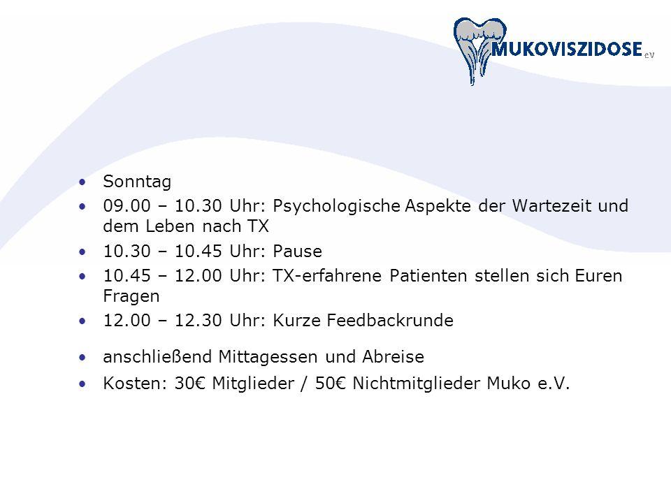 Sonntag 09.00 – 10.30 Uhr: Psychologische Aspekte der Wartezeit und dem Leben nach TX 10.30 – 10.45 Uhr: Pause 10.45 – 12.00 Uhr: TX-erfahrene Patient