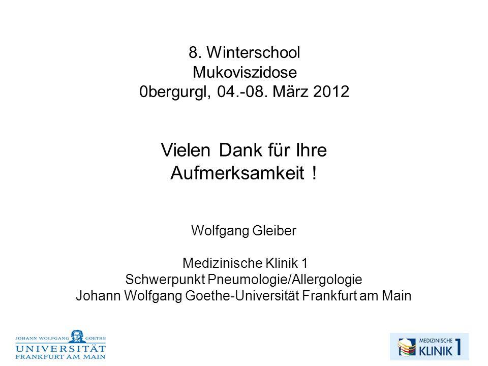 8.Winterschool Mukoviszidose 0bergurgl, 04.-08. März 2012 Vielen Dank für Ihre Aufmerksamkeit .
