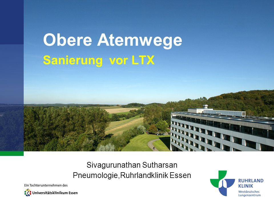Obere Atemwege Sanierung vor LTX Sivagurunathan Sutharsan Pneumologie,Ruhrlandklinik Essen