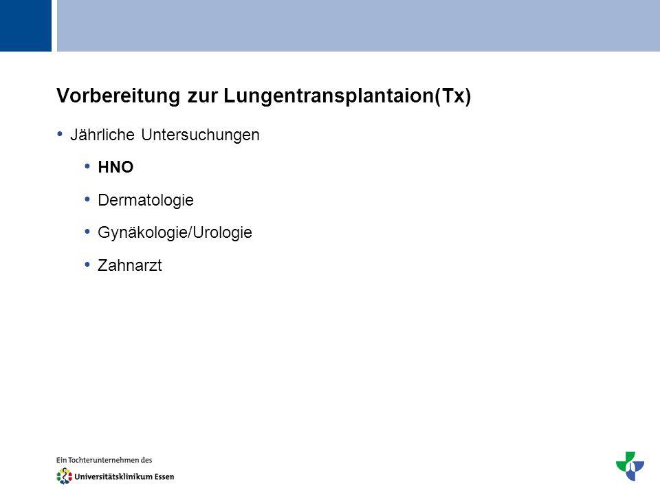 Titel Vorbereitung zur Lungentransplantaion(Tx) Jährliche Untersuchungen HNO Dermatologie Gynäkologie/Urologie Zahnarzt