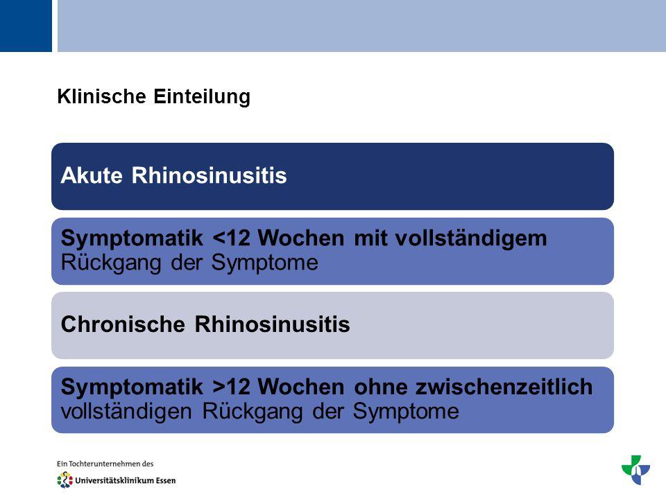 Titel Klinische Einteilung Akute Rhinosinusitis Symptomatik <12 Wochen mit vollständigem Rückgang der Symptome Chronische Rhinosinusitis Symptomatik >