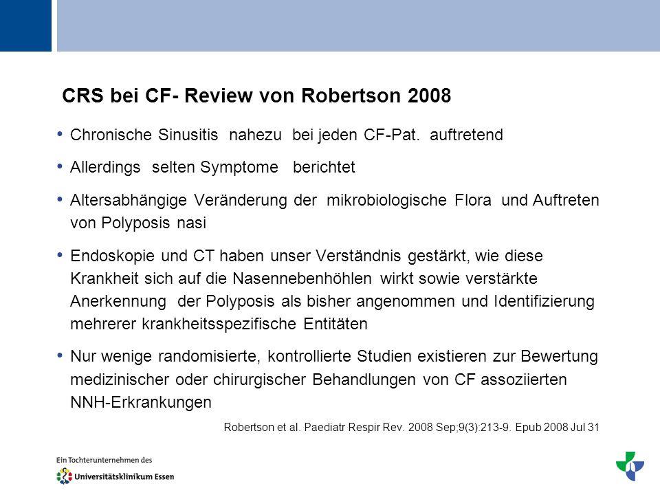 Titel CRS bei CF- Review von Robertson 2008 Chronische Sinusitis nahezu bei jeden CF-Pat. auftretend Allerdings selten Symptome berichtet Altersabhäng