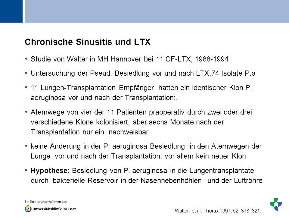 Titel Chronische Sinusitis und LTX Studie von Walter in MH Hannover bei 11 CF-LTX, 1988-1994 Untersuchung der Pseud. Besiedlung vor und nach LTX;74 Is