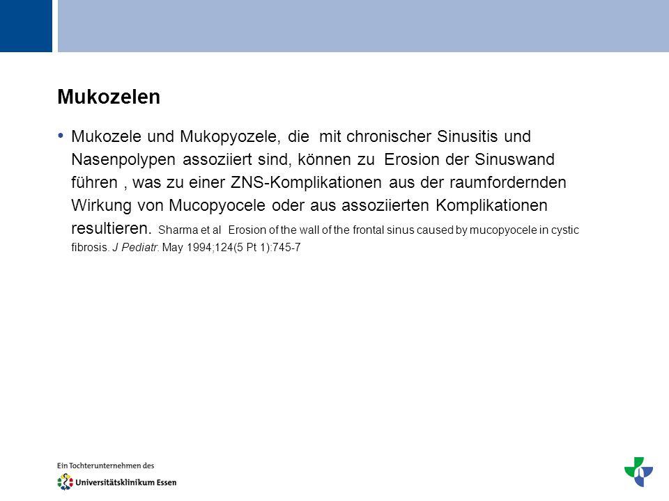 Titel Mukozelen Mukozele und Mukopyozele, die mit chronischer Sinusitis und Nasenpolypen assoziiert sind, können zu Erosion der Sinuswand führen, was