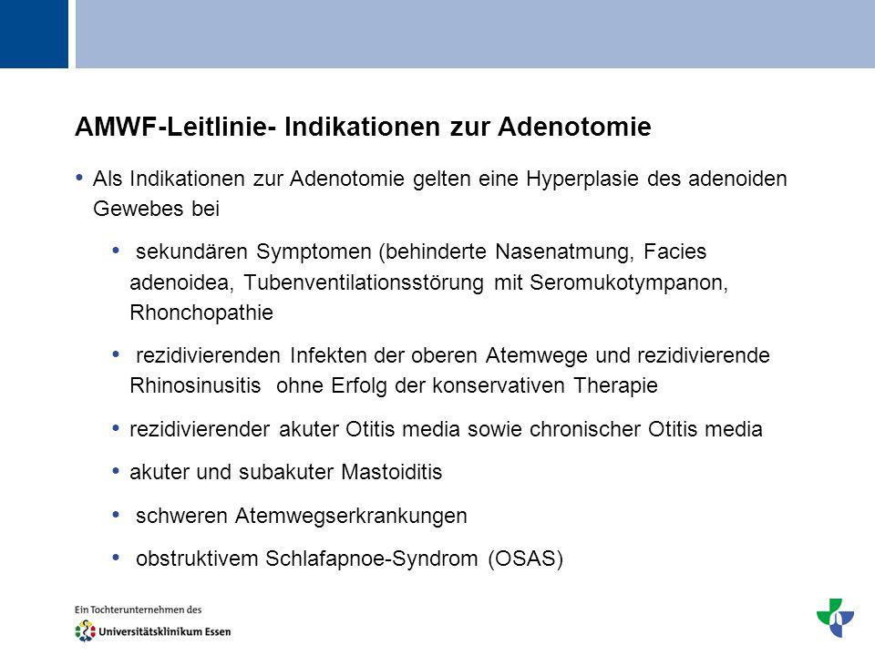 Titel AMWF-Leitlinie- Indikationen zur Adenotomie Als Indikationen zur Adenotomie gelten eine Hyperplasie des adenoiden Gewebes bei sekundären Symptom