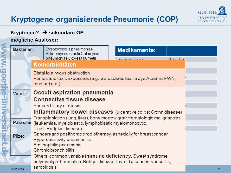 1030.01.2014 Kryptogene organisierende Pneumonie (COP) DIAGNOSE DER COP: INTERDISZIPLINÄR Röntgenbefund (+ Klinik) Lungenbiopsie (VATS; TBB) Ausschlus