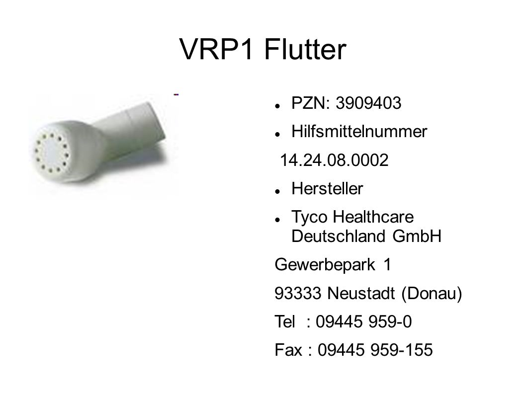 VRP1 Flutter PZN: 3909403 Hilfsmittelnummer 14.24.08.0002 Hersteller Tyco Healthcare Deutschland GmbH Gewerbepark 1 93333 Neustadt (Donau) Tel : 09445