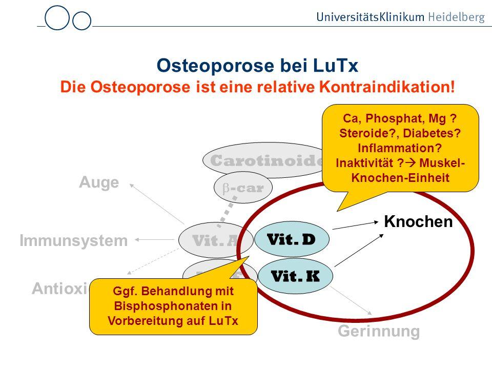 Osteoporose bei LuTx Die Osteoporose ist eine relative Kontraindikation.