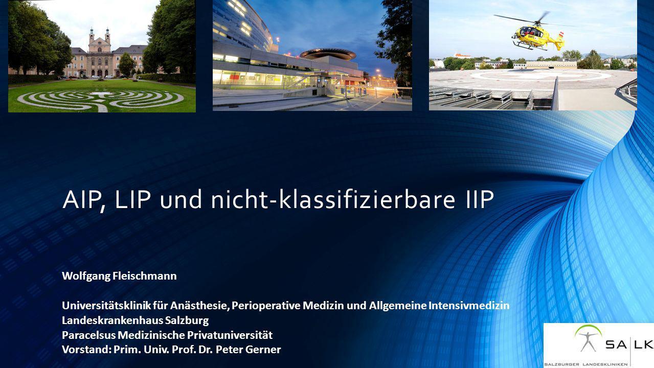 AIP, LIP und nicht-klassifizierbare IIP Wolfgang Fleischmann Universitätsklinik für Anästhesie, Perioperative Medizin und Allgemeine Intensivmedizin L