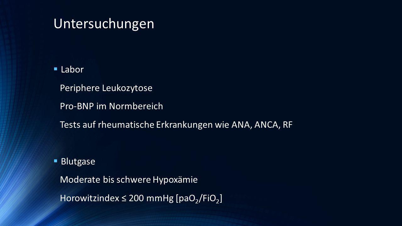 Labor Periphere Leukozytose Pro-BNP im Normbereich Tests auf rheumatische Erkrankungen wie ANA, ANCA, RF Blutgase Moderate bis schwere Hypoxämie Horow