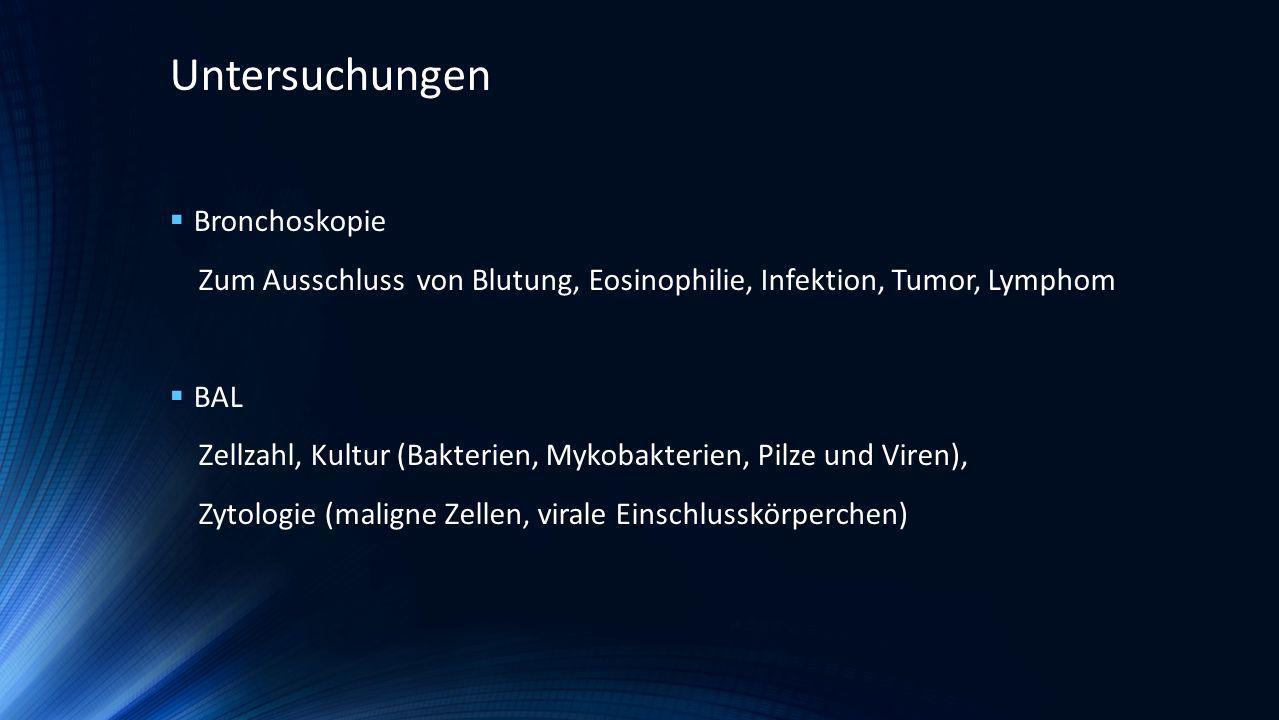 Biopsie Transbronchial, VATS oder offene Biopsie wichtig für DD: Sarkoidose, Lymphogene Carcinomatosis, Akute Eosinophile Pneumonie Granulome, Abszesse (Infektion) Nekroseherde (Infarkt, Infektionen, Vaskulitis) Untersuchungen
