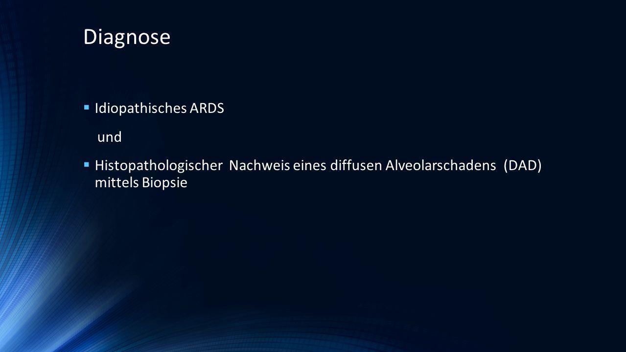 Idiopathisches ARDS und Histopathologischer Nachweis eines diffusen Alveolarschadens (DAD) mittels Biopsie Diagnose