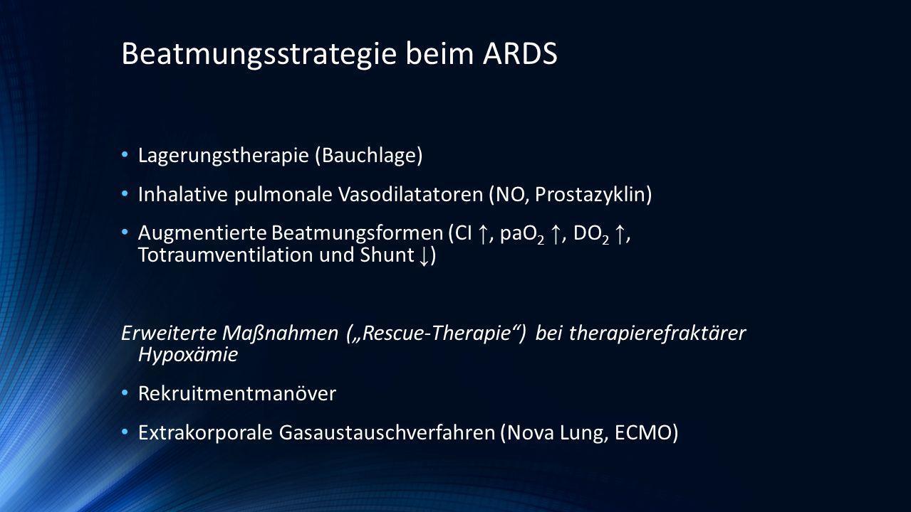 Lagerungstherapie (Bauchlage) Inhalative pulmonale Vasodilatatoren (NO, Prostazyklin) Augmentierte Beatmungsformen (CI, paO 2, DO 2, Totraumventilatio