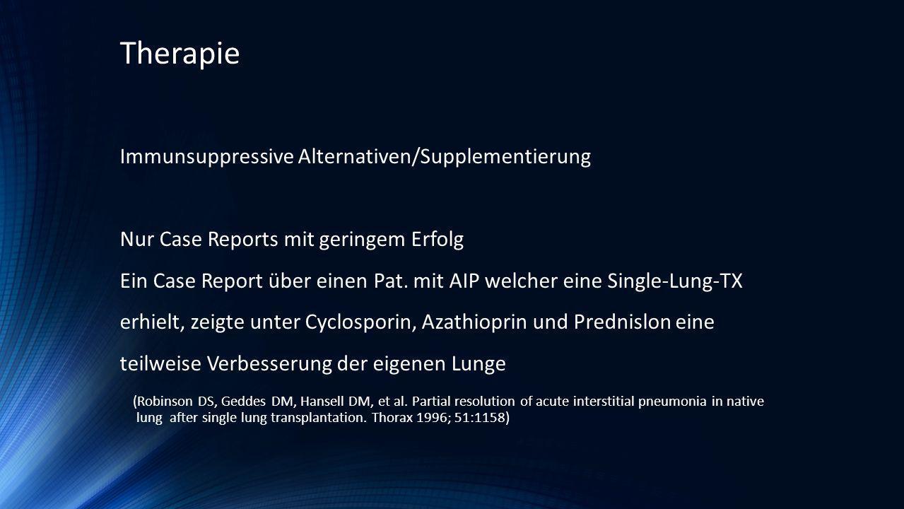 Immunsuppressive Alternativen/Supplementierung Nur Case Reports mit geringem Erfolg Ein Case Report über einen Pat. mit AIP welcher eine Single-Lung-T