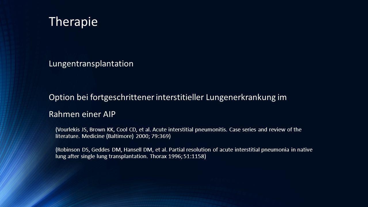 Lungentransplantation Option bei fortgeschrittener interstitieller Lungenerkrankung im Rahmen einer AIP (Vourlekis JS, Brown KK, Cool CD, et al. Acute
