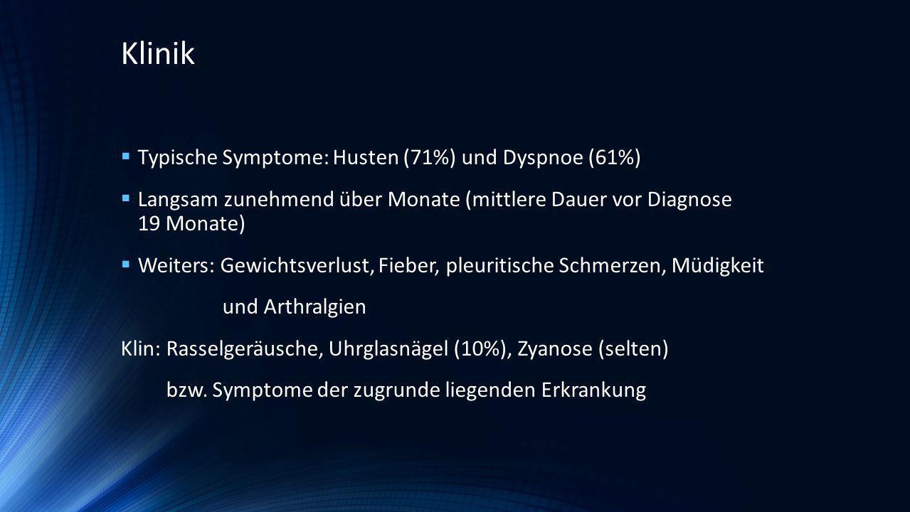 Typische Symptome: Husten (71%) und Dyspnoe (61%) Langsam zunehmend über Monate (mittlere Dauer vor Diagnose 19 Monate) Weiters: Gewichtsverlust, Fieb