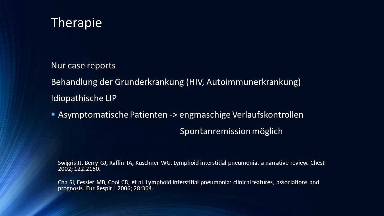 Nur case reports Behandlung der Grunderkrankung (HIV, Autoimmunerkrankung) Idiopathische LIP Asymptomatische Patienten -> engmaschige Verlaufskontroll