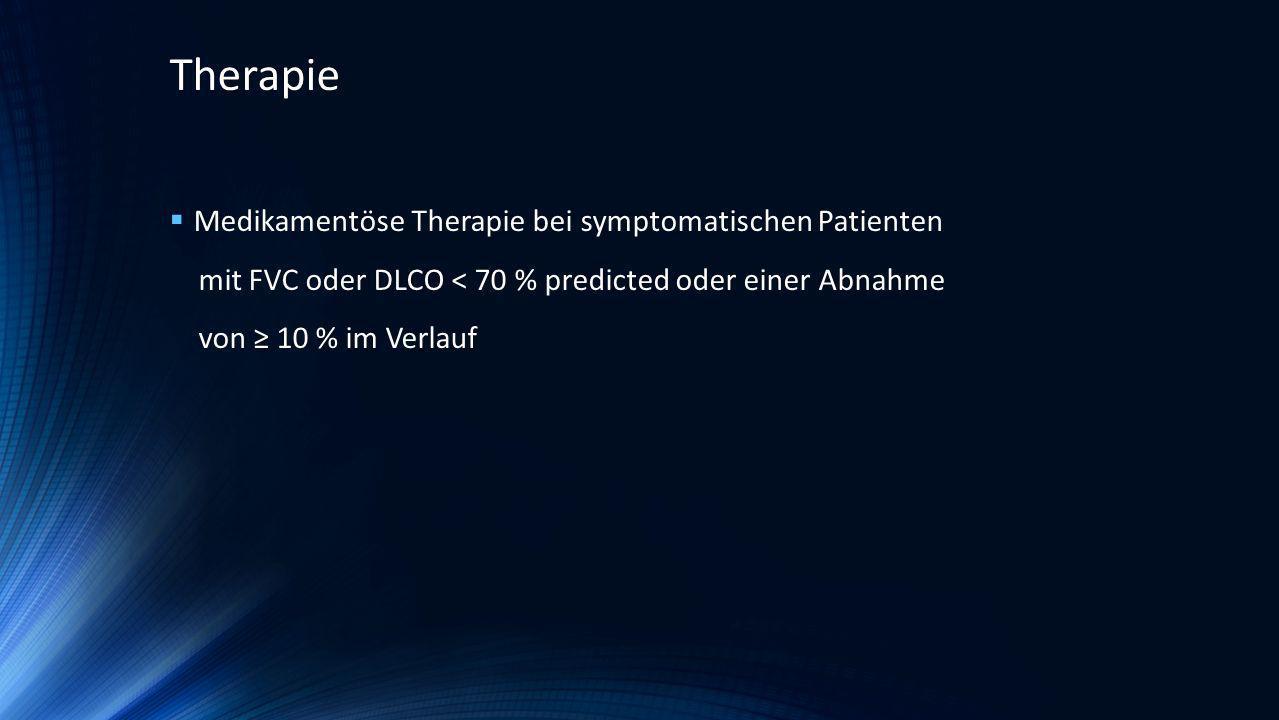 Medikamentöse Therapie bei symptomatischen Patienten mit FVC oder DLCO < 70 % predicted oder einer Abnahme von 10 % im Verlauf Therapie