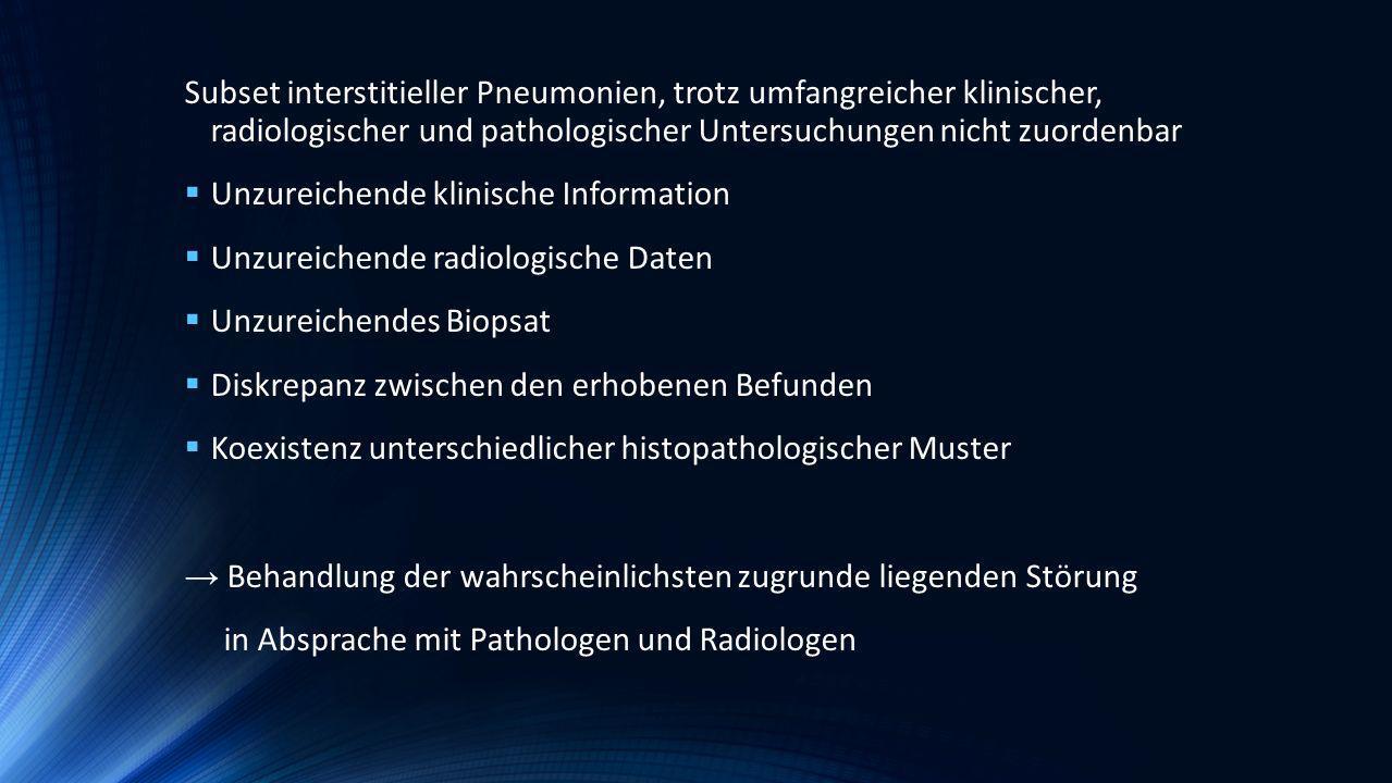 Subset interstitieller Pneumonien, trotz umfangreicher klinischer, radiologischer und pathologischer Untersuchungen nicht zuordenbar Unzureichende kli