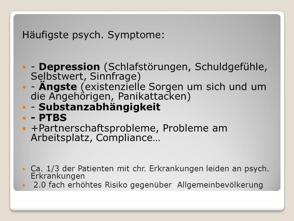 Häufigste psych. Symptome: - Depression (Schlafstörungen, Schuldgefühle, Selbstwert, Sinnfrage) - Ängste (existenzielle Sorgen um sich und um die Ange