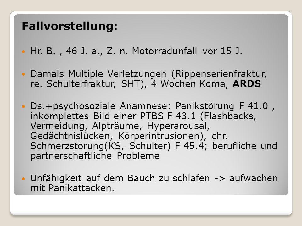 Fallvorstellung: Hr. B., 46 J. a., Z. n. Motorradunfall vor 15 J. Damals Multiple Verletzungen (Rippenserienfraktur, re. Schulterfraktur, SHT), 4 Woch