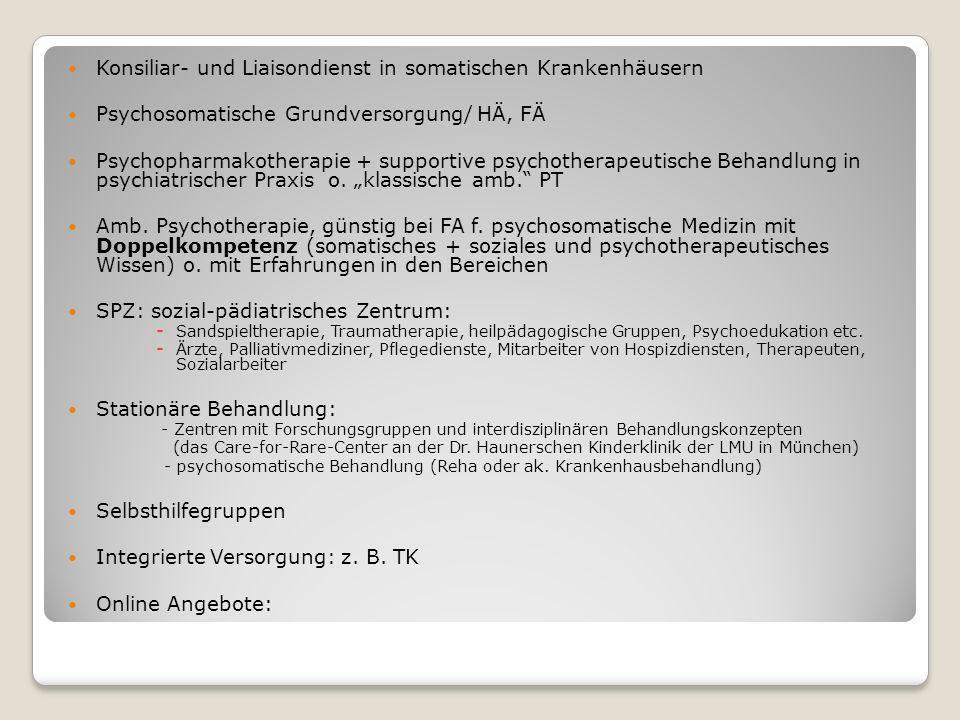 Konsiliar- und Liaisondienst in somatischen Krankenhäusern Psychosomatische Grundversorgung/ HÄ, FÄ Psychopharmakotherapie + supportive psychotherapeu