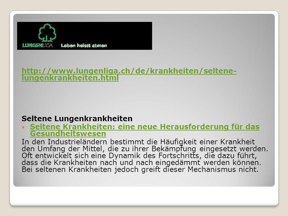 http://www.lungenliga.ch/de/krankheiten/seltene- lungenkrankheiten.html Seltene Lungenkrankheiten Seltene Krankheiten: eine neue Herausforderung für d