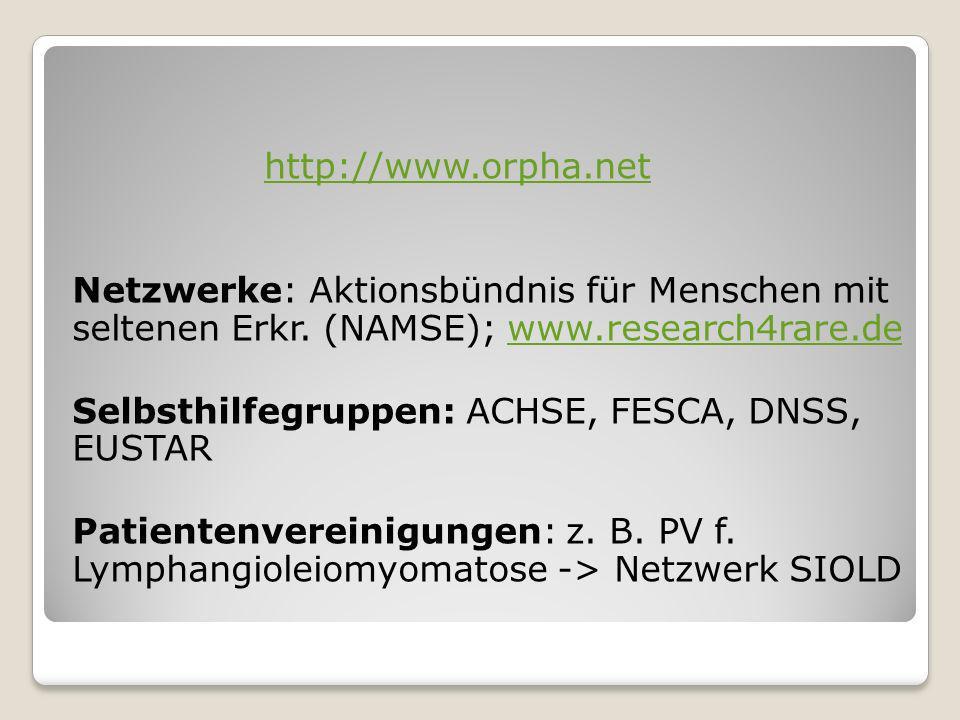 http://www.orpha.net Netzwerke: Aktionsbündnis für Menschen mit seltenen Erkr. (NAMSE); www.research4rare.dewww.research4rare.de Selbsthilfegruppen: A