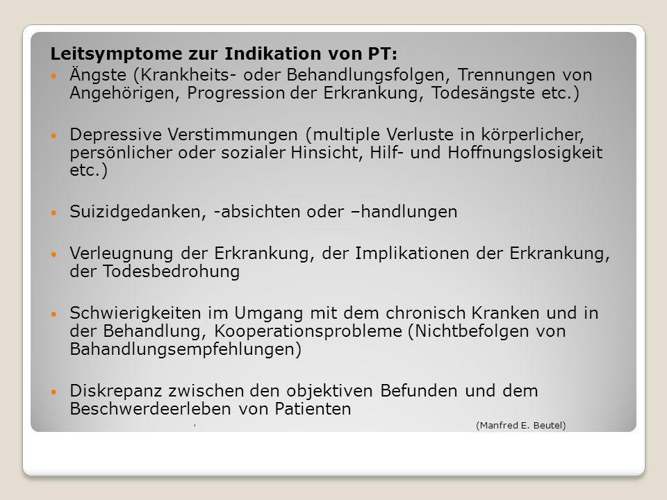 Leitsymptome zur Indikation von PT: Ängste (Krankheits- oder Behandlungsfolgen, Trennungen von Angehörigen, Progression der Erkrankung, Todesängste et