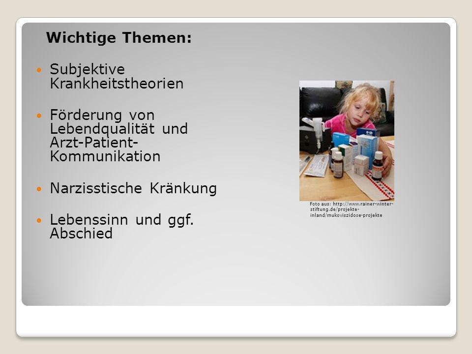 Foto aus: http://www.rainer-winter- stiftung.de/projekte- inland/mukoviszidose-projekte Wichtige Themen: Subjektive Krankheitstheorien Förderung von L