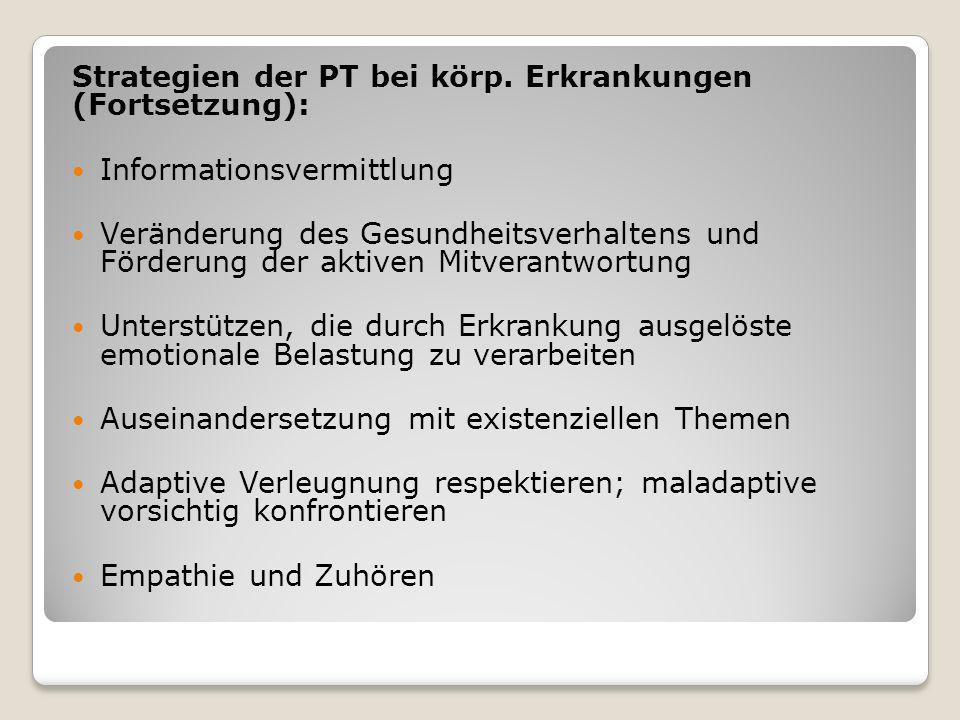 Strategien der PT bei körp. Erkrankungen (Fortsetzung): Informationsvermittlung Veränderung des Gesundheitsverhaltens und Förderung der aktiven Mitver