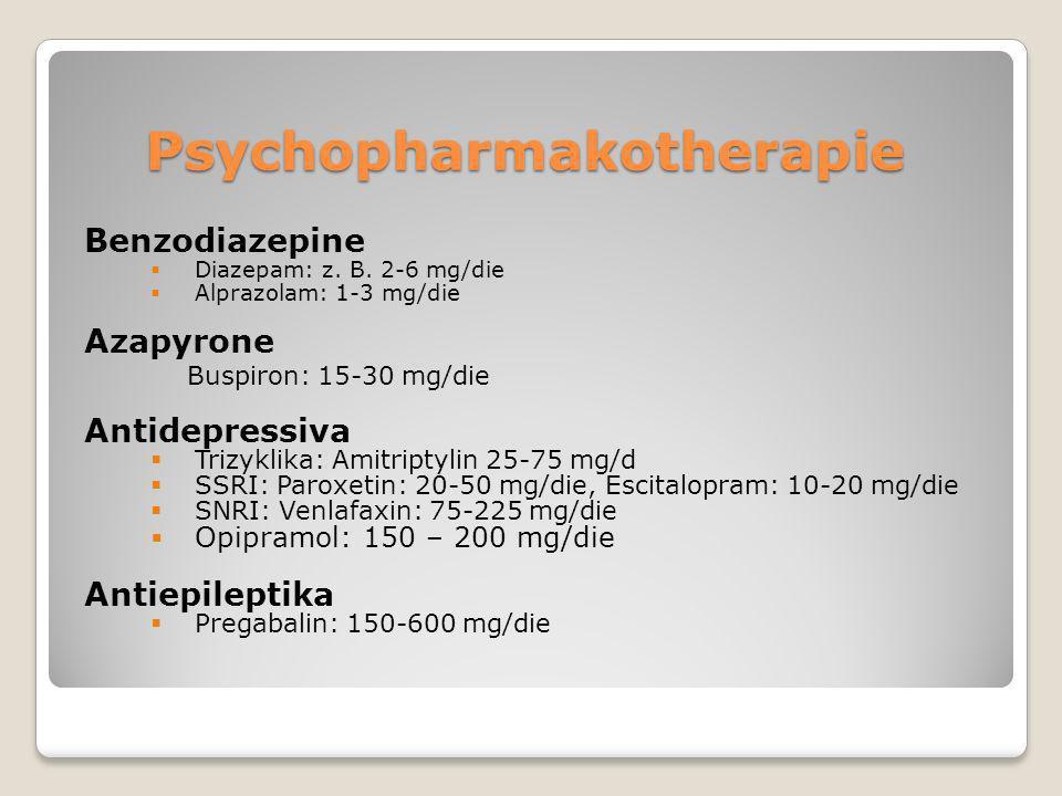 Psychopharmakotherapie Psychopharmakotherapie Benzodiazepine Diazepam: z. B. 2-6 mg/die Alprazolam: 1-3 mg/die Azapyrone Buspiron: 15-30 mg/die Antide