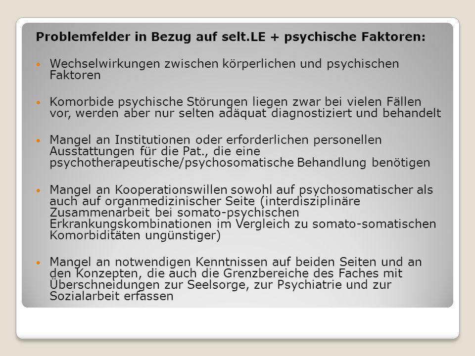 Problemfelder in Bezug auf selt.LE + psychische Faktoren: Wechselwirkungen zwischen körperlichen und psychischen Faktoren Komorbide psychische Störung