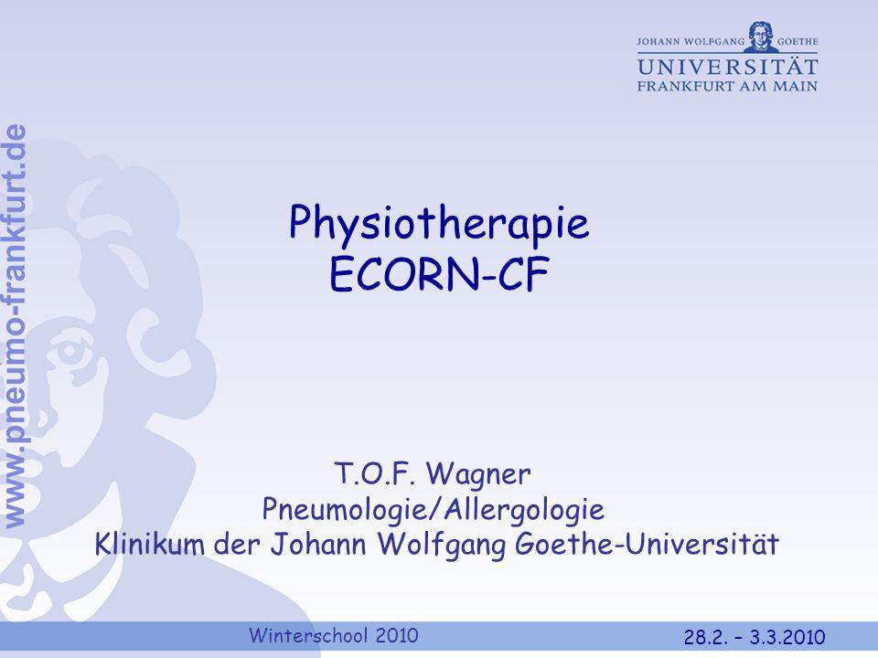 Winterschool 2010 28.2. – 3.3.2010 Physiotherapie ECORN-CF T.O.F. Wagner Pneumologie/Allergologie Klinikum der Johann Wolfgang Goethe-Universität