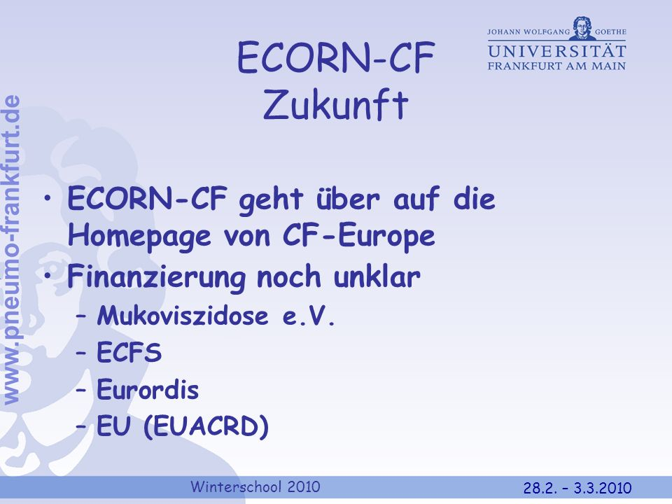 Winterschool 2010 28.2. – 3.3.2010 ECORN-CF Zukunft ECORN-CF geht über auf die Homepage von CF-Europe Finanzierung noch unklar –Mukoviszidose e.V. –EC