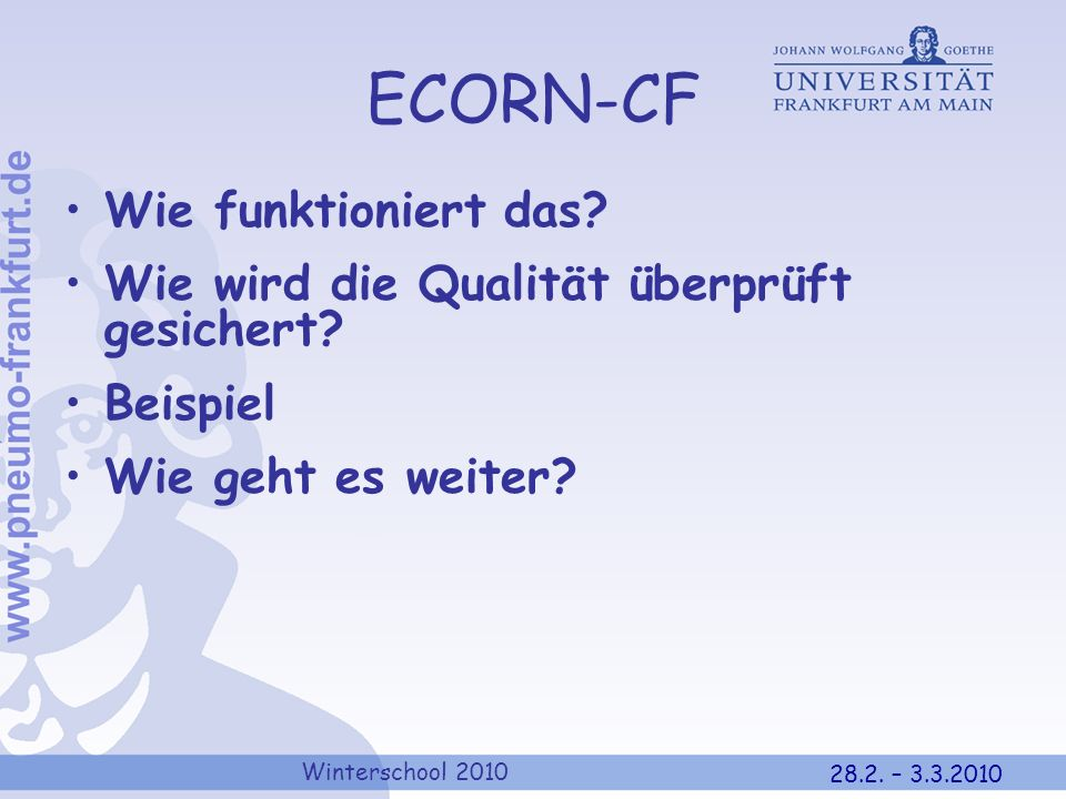 Winterschool 2010 28.2. – 3.3.2010 ECORN-CF Wie funktioniert das? Wie wird die Qualität überprüft gesichert? Beispiel Wie geht es weiter?
