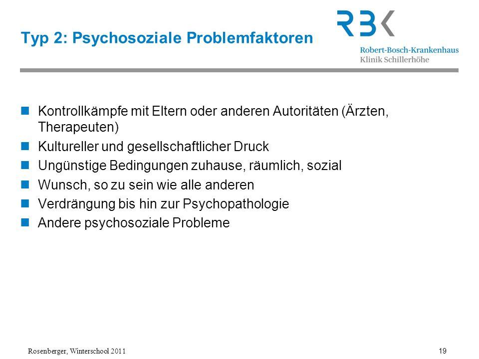 Rosenberger, Winterschool 2011 19 Typ 2: Psychosoziale Problemfaktoren Kontrollkämpfe mit Eltern oder anderen Autoritäten (Ärzten, Therapeuten) Kultur