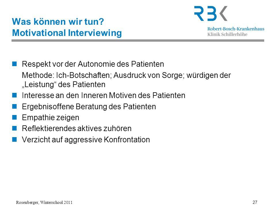 Rosenberger, Winterschool 2011 27 Was können wir tun? Motivational Interviewing Respekt vor der Autonomie des Patienten Methode: Ich-Botschaften; Ausd