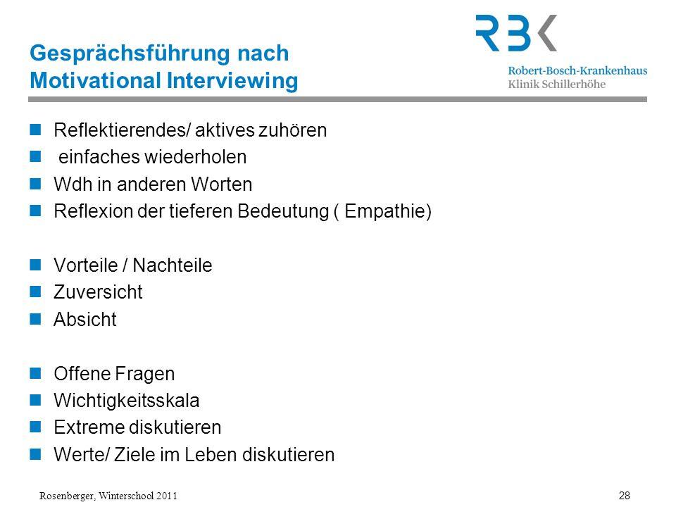 Rosenberger, Winterschool 2011 28 Gesprächsführung nach Motivational Interviewing Reflektierendes/ aktives zuhören einfaches wiederholen Wdh in andere