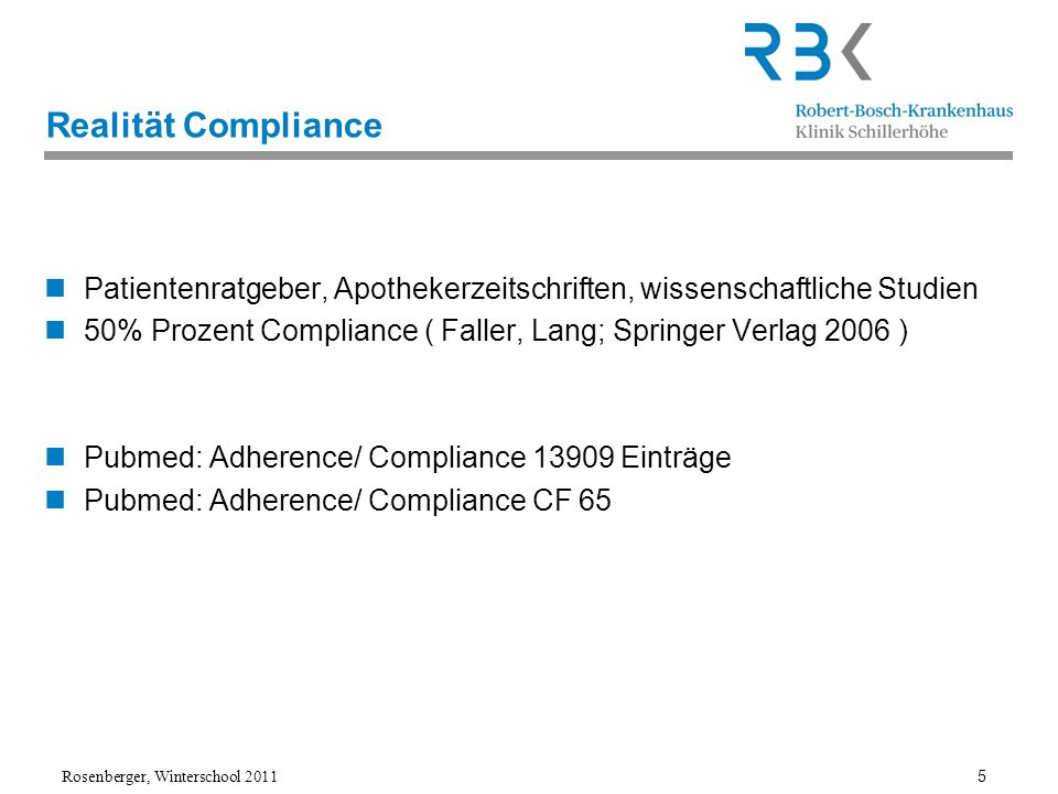 Rosenberger, Winterschool 2011 5 Realität Compliance Patientenratgeber, Apothekerzeitschriften, wissenschaftliche Studien 50% Prozent Compliance ( Fal