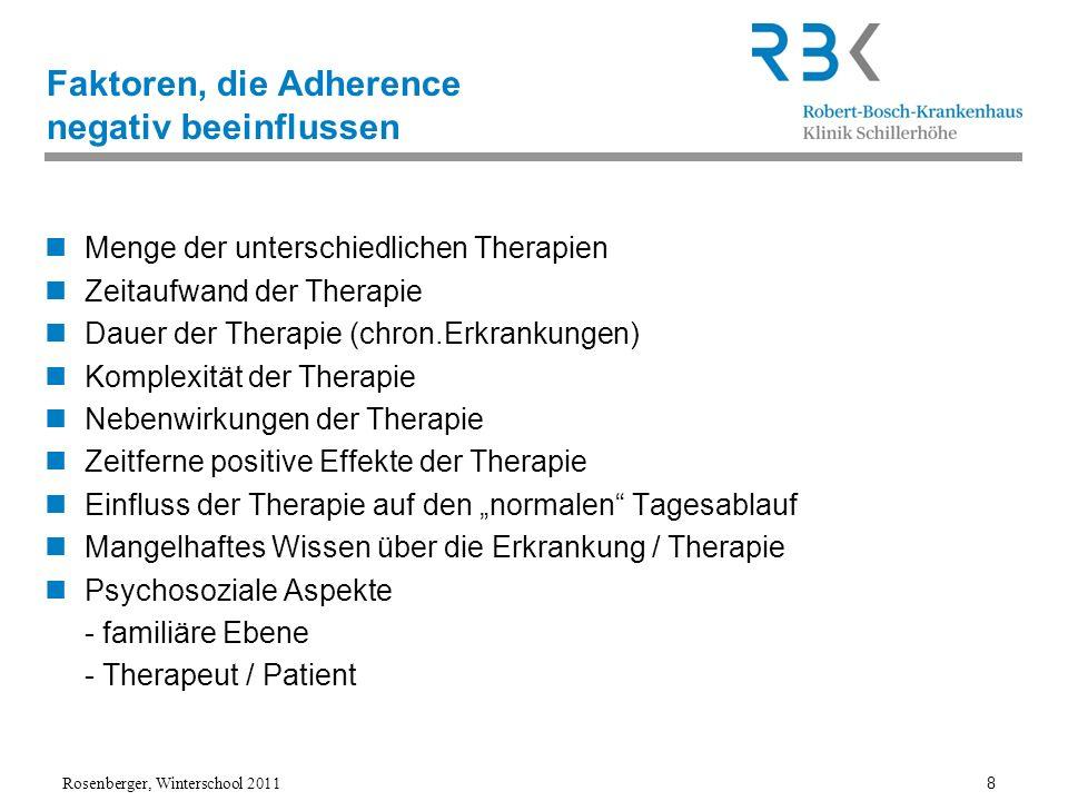 Rosenberger, Winterschool 2011 8 Faktoren, die Adherence negativ beeinflussen Menge der unterschiedlichen Therapien Zeitaufwand der Therapie Dauer der